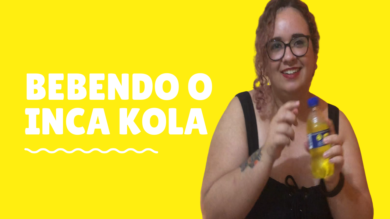 Inca Kola: experimentando um refrigerante peruano